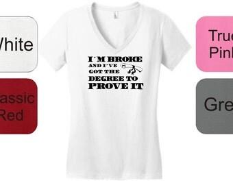 I'm Broke and I've Got the Degree to Prove It Junior's V-Neck T-Shirt DT6501 - SC-188
