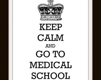 Keep Calm Poster - 8 x 10 Art Print - Keep Calm and Go To Medical School - Shown in White Matte - Buy 2 Posters, Get a 3rd Free