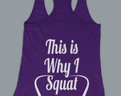 This Is Why I Squat Legs Workout Women's Work Out Tank Top Next Level Under 20