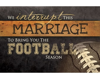MA773 - We interrupt this marriage to bring you the Football Season / Textured, finished wall decor ready to hang by Marla Rae