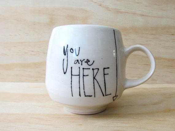 "Black and White ""you are here"" Mug. Statement mug. Graphic. Modern porcelain mug. Gift idea. Affirmation mug. READY TO SHIP."