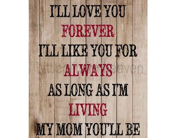Mother's Day Print, mom grandma gift, ill love you forever, like you for always, wedding gift mom, rustic wall art, mother's love print