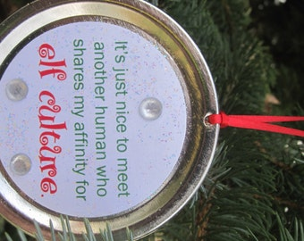 """Elf the Movie Quote Ornament: """"It's just nice to meet another human who shares my affinity for elf culture."""""""