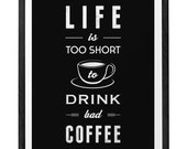 Life is too short to drink bad coffee. Coffee print kitchen decor kitchen art Coffee poster Coffee quote print Retro print typographic print