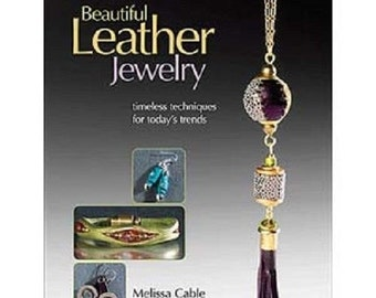 Beautiful Leather Jewelry Timeless Techniques for Today's Trend by Melissa Cable Wa 580-082