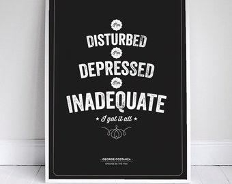 "I'm disturbed, I'm depressed I'm inadequate - Seinfeld Poster - George Quote - Home Decor  - 11x17"""