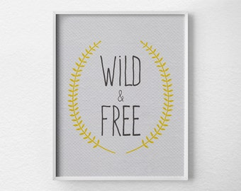 Wild & Free Print, Inspirational Print, Inspirational Quote, Motivational Poster, Typography Print, Dorm Room Decor, Laurel Leaf Art, 0249