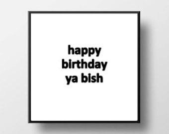 Quote Print and/or Frame - Happy Birthday Ya Bish