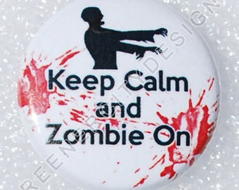 Keep Calm and Zombie On Button - (I12) - Zombie Humor, Spoof Horror
