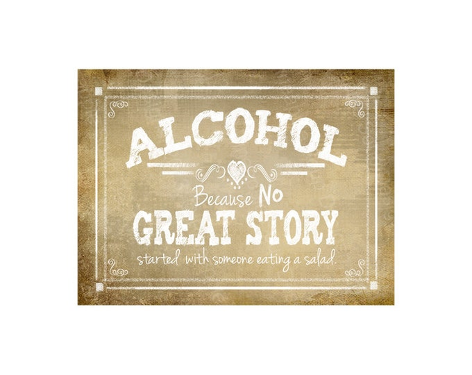 Printable Alcohol because no GREAT Story started with a salad Bar Sign - instant download digital file - DIY - Vintage Heart Collection