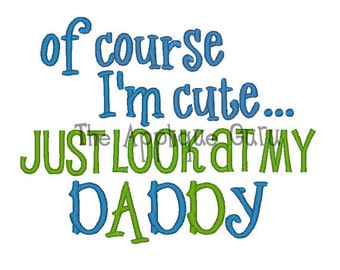 Of Course I'm Cute Just Look At My Daddy Kids or Babies T-shirts or Bodysuit Your Choice Baby Shower Gift