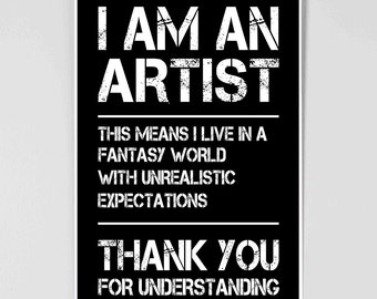 I am an Artist - Artist Poster - Funny Poster - Creative - Creator - Maker - Hand Made - Typographic Print - Inspiration - Motivation
