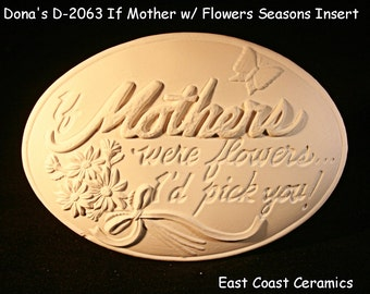 Ceramic If Mothers with Flowers Seasons Insert (Unpainted Bisque)