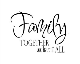 Family together we have it all decal