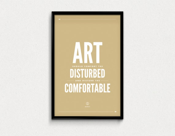 Art Should Comfort the Disturbed Inspirational by Printspired