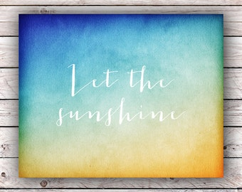 Let the sunshine Watercolor Printable Art Print Instant Digital Download Typography Art Print Housewarming gift Home Decor Poster Wall Art