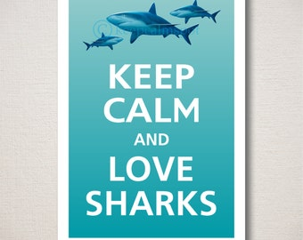 Keep Calm and LOVE SHARKS Art Print 13x19 (Ombre colors featured: Reflecting Pool & Surf Blue--choose your own colors)