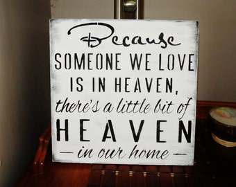 Because someone we love is in HEAVEN, there's a little bit of heaven in our home SIGN, wood memorial, in memory of, gift, widow, loved ones