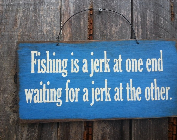 Fishing Is A Jerk At One End Sign - Fisherman Saying - Fishing Theme