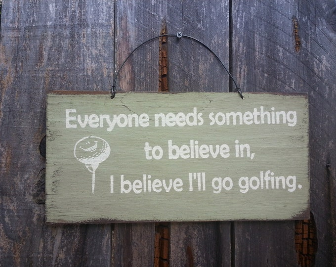 Everyone Needs Something To Believe In Golfing Sign - Golf Theme - Golfing Saying