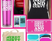Nerdy Dirty Inked and Curvy T-Shirts Tees Tumblers Decals Kindle Tablet Sleeves Phone Cases Tote Bags Licence Plates