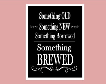 Printable sign 8x10 Something Old, Something NEW, Something Borrowed, Something Brewed
