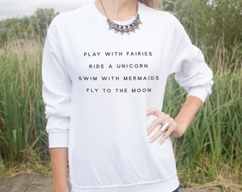 Play With Fairies Ride A Unicorn Swim With Mermaids Jumper Sweater Hipster Blogger