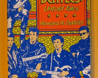 The Beatles: Untold Tales by Howard A. Dewitt