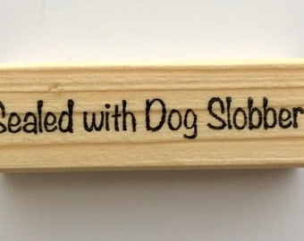Altered Attic Mounted Rubber Stamp - SEALED With DOG SLOBBER - Artist Pet Puppy Lover Envelope Package Greeting Card
