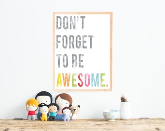 Don't Forget To Be Awesome Inspirational Wall Art Print 11x14, Kid's Room Decor, Children's Wall Art, Gender Neutral