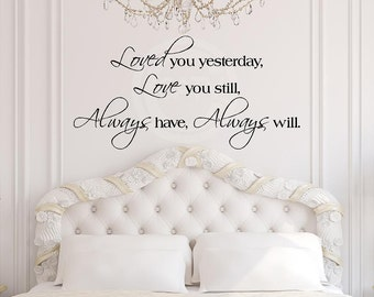 Loved You Yesterday, Love You Still Always have, Always wil lVinyl Lettering Wall Sayings Home Decor Quote Decal