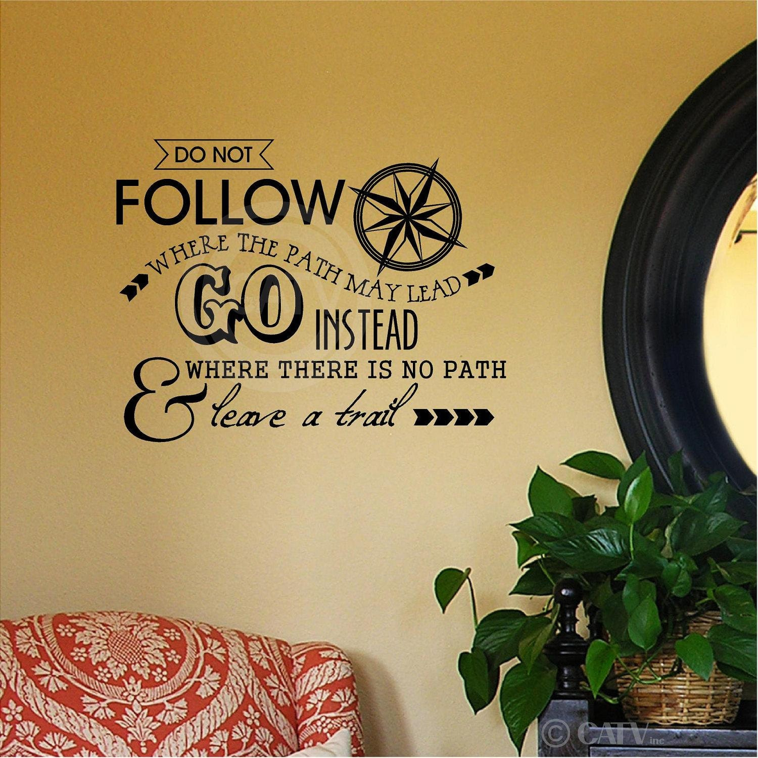 Do Not Follow Where The Path May Lead Go Instead Where There