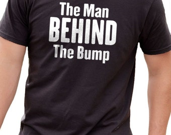 Husband Shirt The Man Behind the Bump Mens T shirt Father's Day Gift for Dad Maternity Shirt New Dad to be