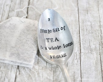 A Little Bit of TEA & A Whole Lotta Jesus-Hand Stamped Vintage Coffee Spoon for Tea Lovers