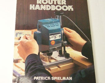 ROUTER HANDBOOK Woodworkers Tool Reference Book, 1980s Patrick Spielman, Vintage Woodworking Book