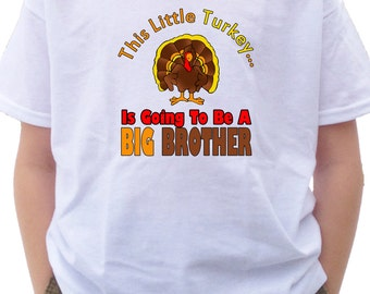 Thanksgiving Big Brother Shirt or bodysuit  This Little Turkey is going to be a Big Brother promotion shirt