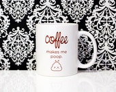 11oz Coffee Mug - Coffee makes me poop - cute poop - Funny Coffee Mug