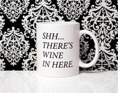 11oz Coffee Mug - Shh There's wine in here - Gifts for her - Birthday Gift - Valentines Day