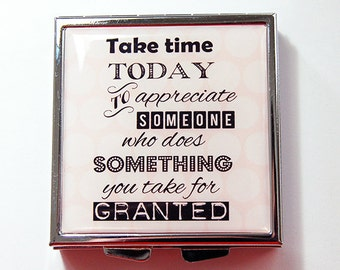 Pill case, Pill box,  Inspiration, Words of Wisdom, Pill Case for purse, 4 Sections, Square Pill box, Pill Container, Take Time (4303)