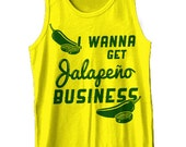 I Wanna Get Jalapeño Business Tank Top Funny Cinco De Mayo Sexy Workout Gym Party Gift Humor Tank Tee Shirt Tshirt S-2XL Great Gift Idea