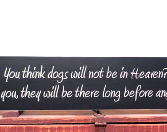 Wooden Dog Sign Saying You Think Dogs Will Not Be In Heaven Wall Hanging
