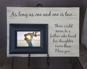 Father Daughter Photo Frame Gift As long as one and one is 2 there could never be a father who loved his daughter more than I love you