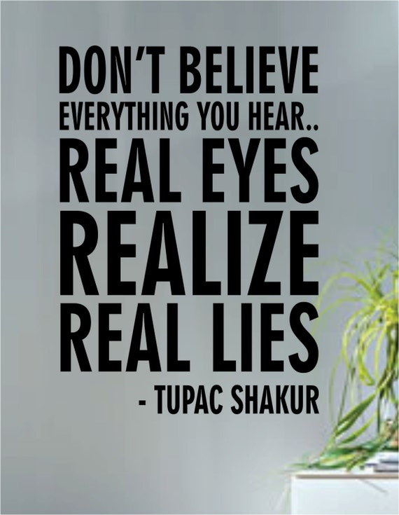 Real Eyes Realize Real Lies Quote Tupac Shakur Real Eyes Realize