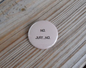 pinback button or fridge magnet: No. Just...no. - funny quotes and humorous sayings