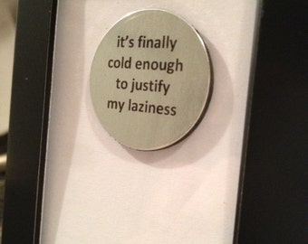 Quote | Magnet | Frame - It's finally cold enough to justify my laziness