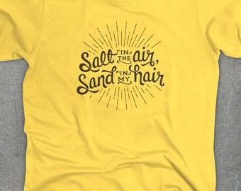 Salt in the Air, Sand in my Hair - beach tshirt - sailing shirt - You Choose Color