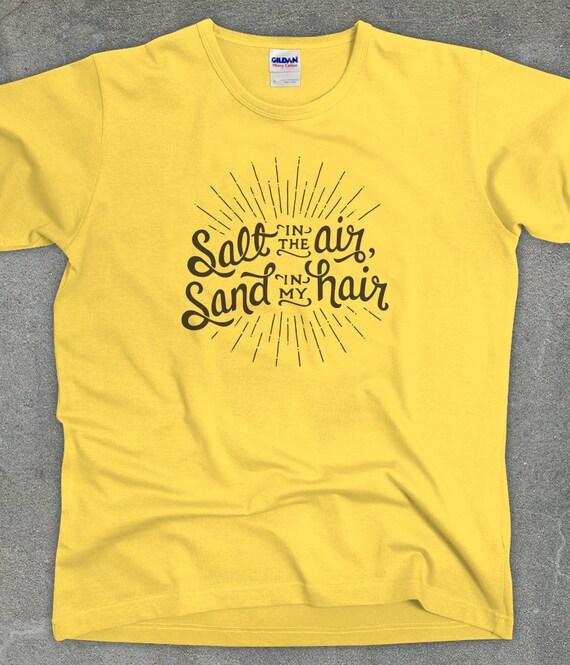 Salt in the Air, Sand in my Hair - beach tshirt - sailing shirt - You Choose Color