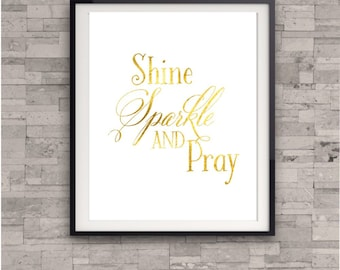 Shine, Sparkle and Pray, Nursery Art Print, Gold foil Print, Wall Art, Typography Art Poster