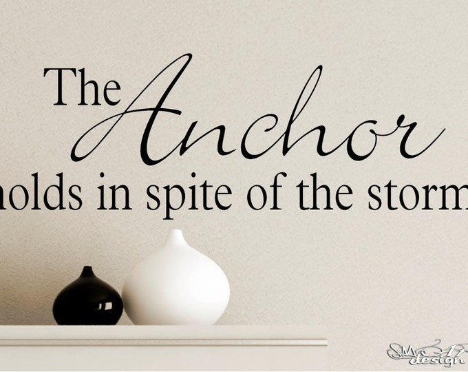 The Anchor holds in spite of the storm Wall Decal Vinyl sticker mural quote home decor family bedroom headboard bedside table mirror