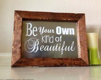 Be Your Own Kind Of Beautiful Sign Inspirational Quote Sign Sayings Sign Unique Gift Fixer Upper Style Decor  14 x 10.5